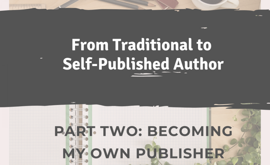 From Traditional to Self-Published Author – Part Two: Becoming my own Publisher